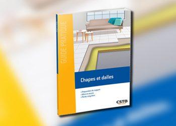 Chapes et dalles est le nouveau guide sur les chapes et les dalles, en application des normes NF DTU 26.2 et 65.14.