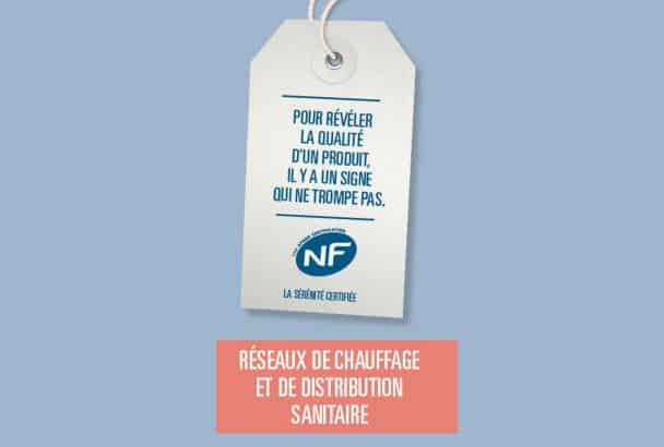 Les réseaux de chauffage et de distribution sanitaire ont désormais leur certification NF. [©Cochebat]